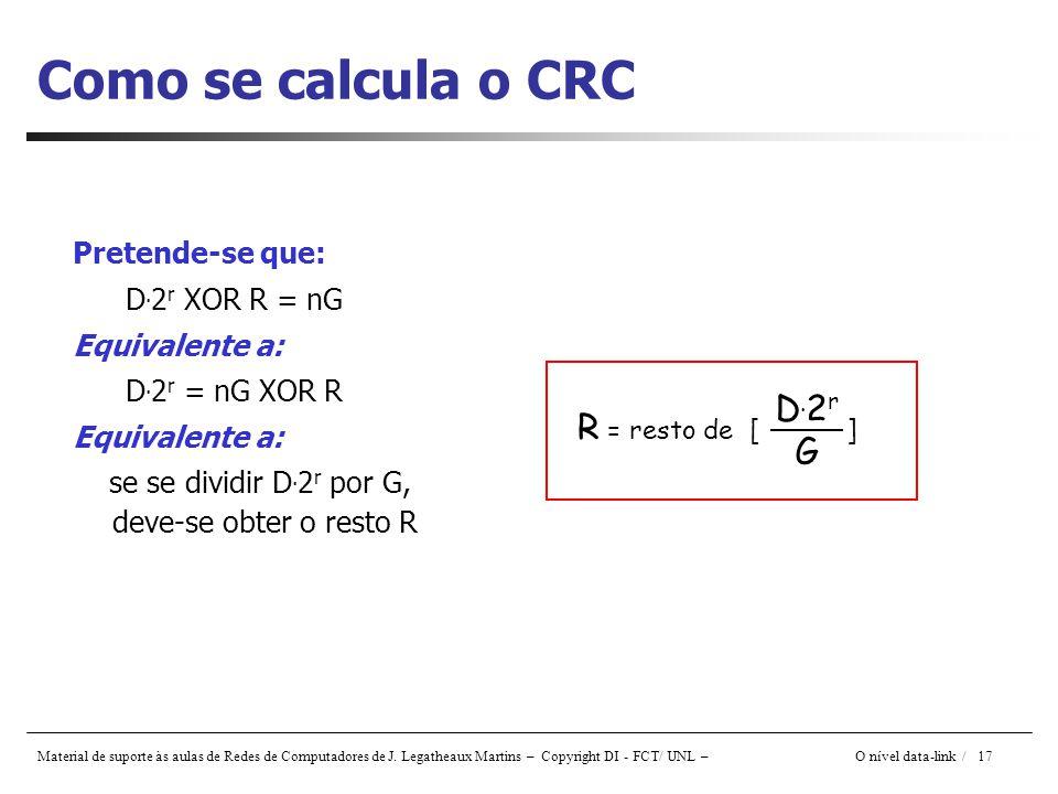 Como se calcula o CRC D.2r R = resto de [ ] G Pretende-se que: